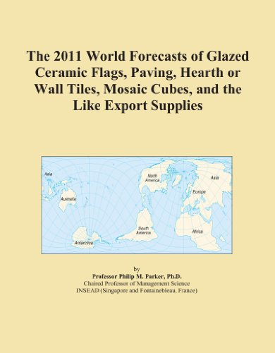 The 2011 World Forecasts of Glazed Ceramic Flags, Paving, Hearth or Wall Tiles, Mosaic Cubes, and the Like Export Supplies