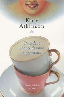 On a de la chance de vivre aujourd'hui, Atkinson, Kate