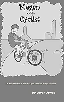 Megan and The Cyclist: A Spirit Guide, A Ghost Tiger and One Scary Mother! (The Megan Series Book 13) by [Jones, Owen]