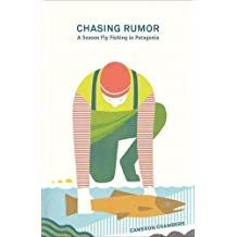 Chasing Rumor: A Season Fly Fishing in Patagonia