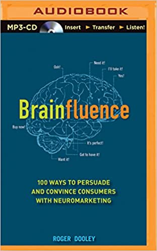 fb1b32685cf5 Brainfluence  100 Ways to Persuade and Convince Consumers with  Neuromarketing  Roger Dooley