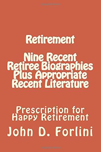 Retirement Nine Recent Retiree Biographies Plus Appropriate Recent Literature: Prescription for Happy Retirement