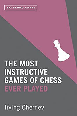 The Most Instructive Games of Chess Ever Played: 62 masterly games of chess strategy (Batsford Chess)