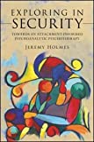Exploring in Security : Towards an Attachment-Informed Psychoanalytic Psychotherapy, Holmes, Jeremy, 0415554144