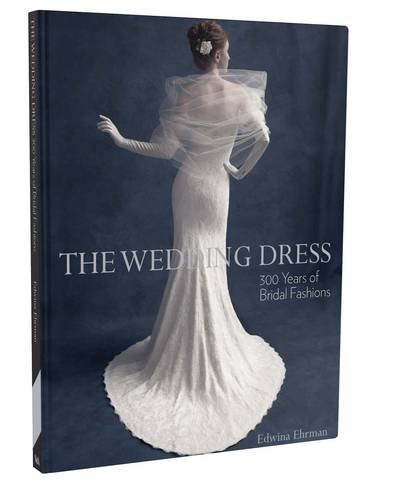 Victoria Bridal Dresses - The Wedding Dress: 300 Years of Bridal Fashions