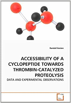 Book ACCESSIBILITY OF A CYCLOPEPTIDE TOWARDS THROMBIN-CATALYZED PROTEOLYSIS: DATA AND EXPERIMENTAL OBSERVATIONS by Randall Kenien (2010-08-18)