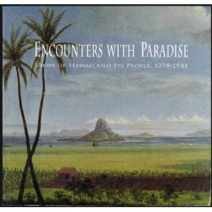 Encounters With Paradise: Views of Hawaii and Its People, 1778-1941