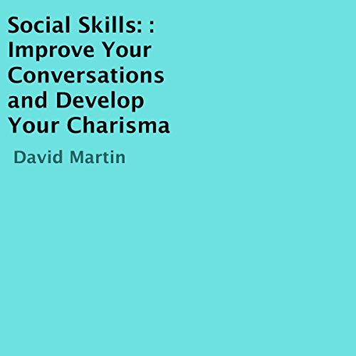 Social Skills: Improve Your Conversations and Develop Your Charisma