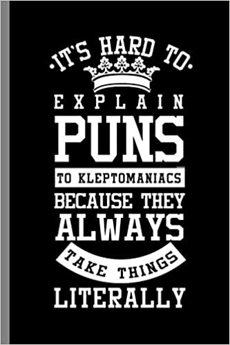 """It's Hard to Explain Puns to Kleptomaniacs because they Always take things  Literally: Its Hard to Explain Puns Funny Humorous Statement Gifts (6""""x9"""")  Dot Grid notebook Journal to write in: Travis, Nicole:"""
