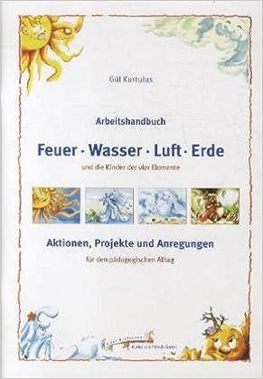 Arbeitshandbuch Feuer, Wasser, Luft, Erde: Amazon.de: Gül Kurtulus ...