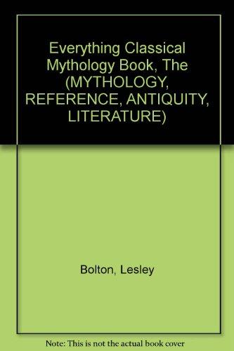 Everything Classical Mythology Book, The (MYTHOLOGY, REFERENCE, ANTIQUITY, LITERATURE)