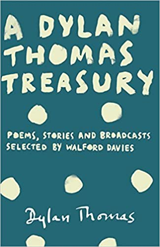 Book A Dylan Thomas Treasury: Poems, Stories and Broadcasts. Selected by Walford Davies by Dylan Thomas (2014-05-08)