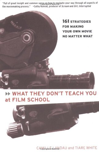 What They Don't Teach You at Film School: 161 Strategies For Making Your Own Movies No Matter - Planet Shops At Hollywood