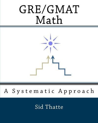 GRE/GMAT Math: A Systematic Approach by Thatte, Sid (6/24/2010)