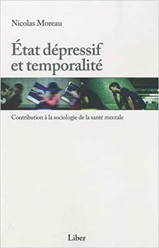 Ebooks gratuits télécharger pdf Etat dépressif et temporalité -  Contribution à la sociologie de la santé mentale PDF ePub by Nicolas Moreau  2895781869 d424dc2e4b01