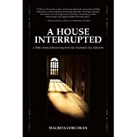 A House Interrupted: A Wife's Story of Recovering from Her Husband's Sex Addiction