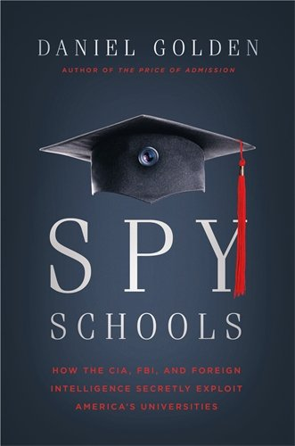 - Spy Schools: How the CIA, FBI, and Foreign Intelligence Secretly Exploit America's Universities