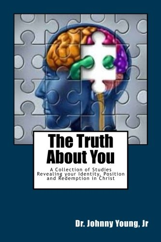 (The Truth About You: A Collection of Studies Revealing your Identity, Position and Redemption in Christ)