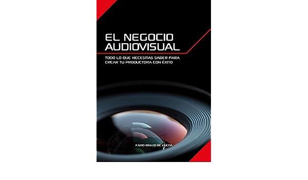 Amazon.com: El Negocio Audiovisual: Todo lo que necesitas saber para crear tu productora audiovisual con éxito. (Spanish Edition) eBook: Farid Bravo de ...