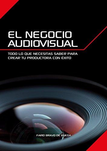 El Negocio Audiovisual: Todo lo que necesitas saber para crear tu productora audiovisual con éxito. (Spanish Edition)