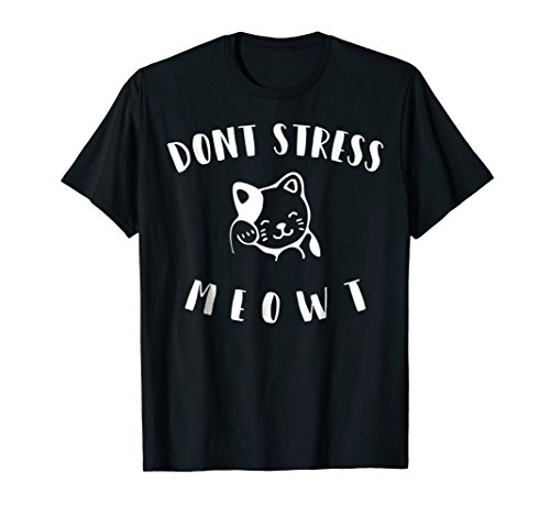 Dont Stress Meowt T-Shirt Funny Cat Pun Animal Lover Gift