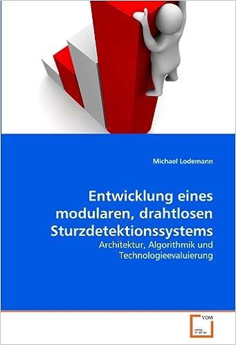 Entwicklung eines modularen, drahtlosen Sturzdetektionssystems: Architektur, Algorithmik und Technologieevaluierung