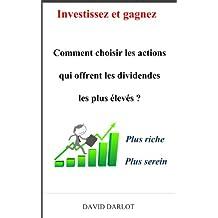 Investissez et gagnez : Comment choisir les actions qui offrent les dividendes les plus élevés ? Plus riche plus serein (French Edition)