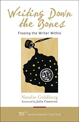 - Writing Down the Bones: Freeing the Writer Within