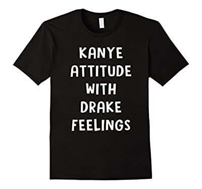Kanye Attitude With Drake Feelings Music T-shirt