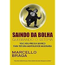 SAINDO DA BOLHA - QUEBRANDO O SISTEMA: VOCÊ NÃO PRECISA SER RICO PARA TER UMA MENTALIDADE MILIONÁRIA