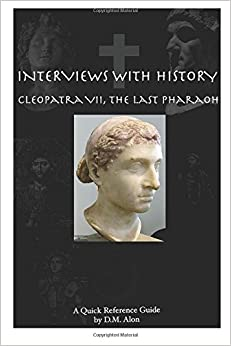 Interviews With History: Cleopatra VII, The Last Pharoah: Volume 5