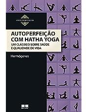 Autoperfeição com Hatha Yoga: Um clássico sobre saúde e qualidade de vida