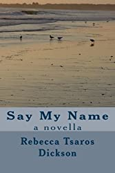 Say My Name by Rebecca Tsaros Dickson (2012-08-22)