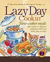 Lazy Day Cookin: Slow-Cooker Meals That Simmer to Delicious Perfection While You Work, Play or Sleep