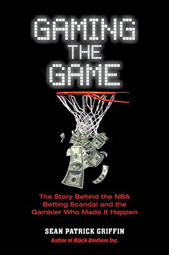 Gaming the Game: The Story Behind the NBA Betting Scandal and the Gambler Who Made it Happen (Barricade Crime)