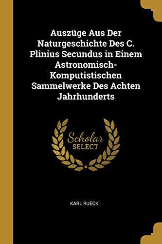 Auszüge Aus Der Naturgeschichte Des C. Plinius Secundus in Einem Astronomisch-Komputistischen Sammelwerke Des Achten Jahrhunderts