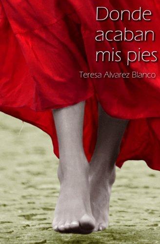 Donde acaban mis pies (Spanish Edition) by [Blanco, Teresa Alvarez]