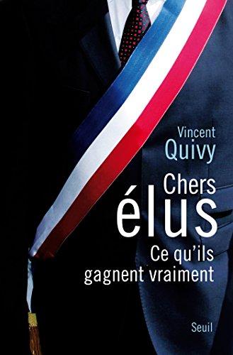 Chers Elus. Ce qu'ils gagnent vraiment (H.C. ESSAIS) (French Edition)