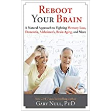 Reboot Your Brain: A Natural Approach to Fighting Memory Loss, Dementia, Alzheimer's, Brain Aging, and More
