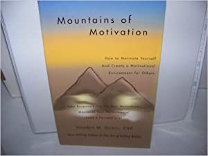 Paperback Mountains of Motivation: How to Motivate Yourself and Create a Motivational Environment for Others Book
