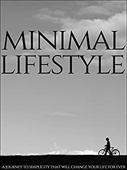 Minimal Lifestyle: A Journey To Simplicity That Will Change Your Life Forever by [Mata, Photis D.]