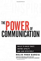 The Power of Communication: Skills to Build Trust, Inspire Loyalty, and Lead Effectively Front Cover