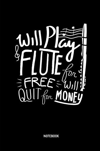 (Will Play Flute For Free - Will Quit for Money  - Notebook: Lined Transverse Flute Notebook / Journal. Great Flute Accessories & Novelty Gift Idea for all Flutists.)
