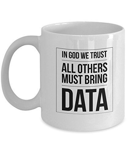 In GOD we Trust All Others Bring Data - Coffee Mug Tea Cup Perfect Funny Gift for Data Enthusiasts like Analyst, Scientist, Statisticians & Others