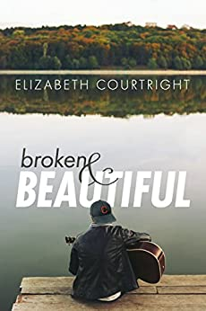 Broken and Beautiful (English Edition) de [Courtright, Elizabeth]