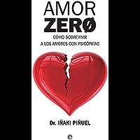 Amor Zero: Cómo sobrevivir a los amores psicópatas (Psicología y salud) (Spanish Edition)