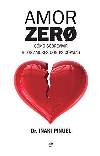 Amor zero : cómo sobrevivir a los amores psicópatas (Psicología y salud)