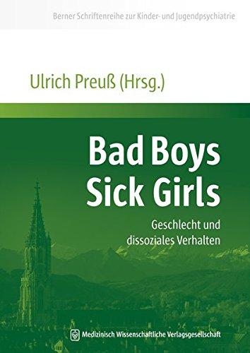 Bad Boys - Sick Girls: Geschlecht und dissoziales Verhalten (Berner Schriftenreihe zur Kinder- und Jugendpsychiatrie)