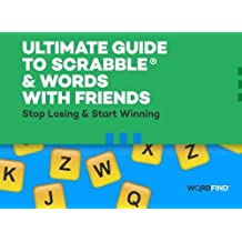 Ultimate Guide to Scrabble & Words With Friends: Stop Losing & Start Winning