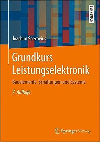 Grundkurs Leistungselektronik: Bauelemente, Schaltungen und Systeme ...